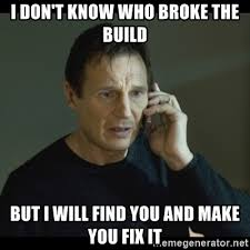 Build A Meme - i don t know who broke the build but i will find you and make you