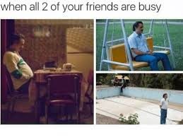Me Me Me 2 - when all 2 of your friends are busy friends meme on me me