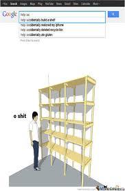 Help I Accidentally Build A Shelf Meme - meme center darkgyrados posts page 3