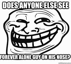 Forever Alone Guy Meme - forever alone guy on his nose does anyone else see misc quickmeme