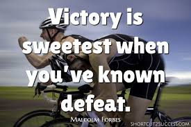 quotes victory success victory is sweetest when you u0027ve known defeat success quotes