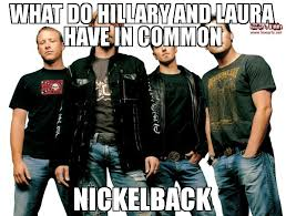 Laura Meme - what do hillary and laura have in common nickelback meme