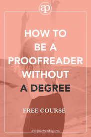 how to be a proofreader without a degree art of proofreading