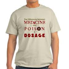 the difference between medicine and poison is dosage