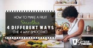 the 4 way smoothie how to make a fruit smoothie 4 different ways