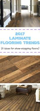 2017 laminate flooring trends 11 ideas for stopping floors