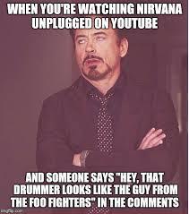Foo Fighters Meme - face you make robert downey jr meme imgflip