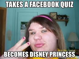 Disney Girl Meme - takes a facebook quiz becomes disney princess ugly ugly girl