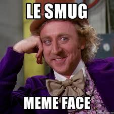 Smug Meme Face - le smug meme face willy wonka meme generator