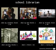 What They Think I Do Meme - school librarian what people think i do what i really do meme image