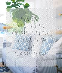 popular home decor stores six of the best htons home decor stores bright bazaar by will