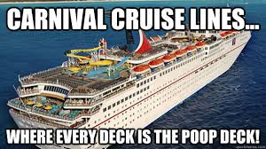 Carnival Cruise Meme - carnival cruise lines where every deck is the poop deck poop