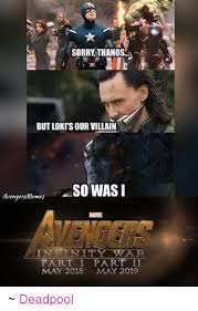 Villain Meme - sorry thanos butlokisour villain so was i avengersmemes marea
