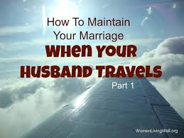 How To Maintain Your Marriage When Your Husband Travels Part 1
