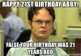Happy 21 Birthday Meme - happy 21st birthday abby false your birthday was 21 years ago