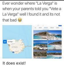 A La Verga Meme - ever wonder where la verga is when your parents told you vete a la