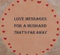 sweet messages for your husband who is far away holidappy