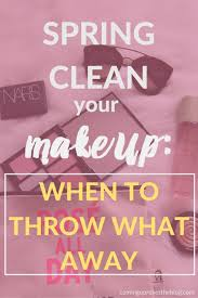 how to spring clean your makeup when to throw what away what s in
