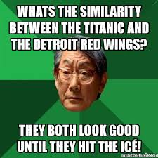 Red Wings Meme - the similarity between the titanic and the detroit red wings