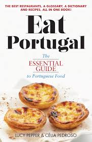 cuisiniste au portugal eat portugal the essential guide to portuguese food culinary