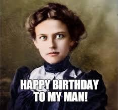 My Man Meme - birthday memes for boyfriend wishesgreeting