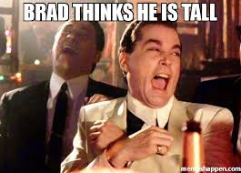 Brad Meme - brad thinks he is tall meme ray liota 36302 memeshappen