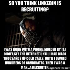 Bane Meme Internet - so you think linkedin is recruiting i was born with a phone