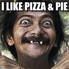 Pie Meme - i like pizza pie ha meme on memegen