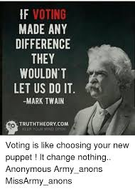 Mark Twain Memes - voting made any difference they wouldn t let us do it mark twain