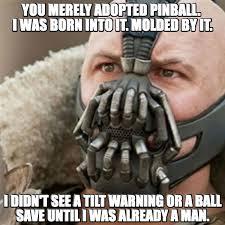 Bane Meme - pinball meme of the day bane fun with bonus