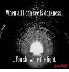 Light Show Meme - when all can see is darkness you show me the light meme on sizzle