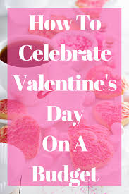 how to celebrate valentines day on a budget money saving tips
