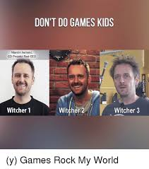 Cd Meme - don t do games kids marcin lwinski cd projekt red ceo witcher 1