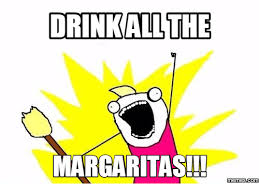 Margarita Meme - drink all the margaritas memes com margarita meme on me me