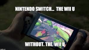 Wii U Meme - nintendo switch meme imgflip