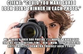 Meme Editing - photography woes meme shares the cringeworthy things photographers hear