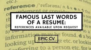 famous last words of a resume references available upon request