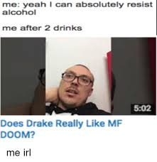 Drake Be Like Meme - me yeah i can absolutely resist alcohol me after 2 drinks 502 does
