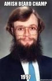 Funny Beard Memes - amish beard ch 1997 make a meme