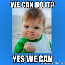 Yes We Can Meme - we can do it yes we can yes baby 2 meme generator