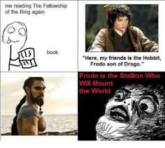 Hobbit Meme - me reading the fellowship of the ring again book here my friends is