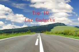 Top 10 Gadgets Of 2017 by Top 10 Car Gadgets To Improve Your Driving Experience