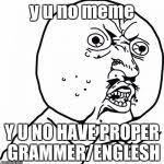 Why You No Meme Generator - y u no guy meme generator imgflip