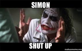 Simon Meme - simon shut up everyone loses their minds joker mind loss make