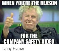 Funny Safety Memes - when youre the reason for the company safety video funny humor