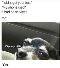 Phone Died Meme - i didnt get your text my phone died i had no service me ig