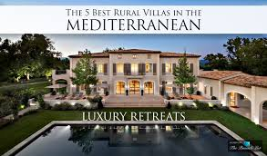 the 5 best rural villas in the mediterranean for luxury retreats