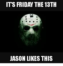 Friday The 13th Memes - its friday the 13th jason likes this friday meme on sizzle