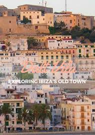 exploring the wonders of dalt vila ibiza u0027s old town