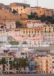 exploring the wonders of dalt vila ibiza u0027s old town